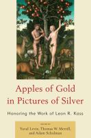 Imagen de portada para Apples of gold in pictures of silver honoring the work of Leon R. Kass