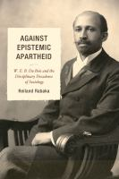 Cover image for Against epistemic apartheid W. E. B. Du Bois and the disciplinary decadence of sociology