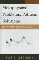 Cover image for Metaphysical problems, political solutions self, state, and nation in Hobbes and Locke