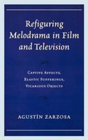 Cover image for Refiguring melodrama in film and television captive affects, elastic sufferings, vicarious objects