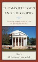 Cover image for Thomas Jefferson and philosophy  essays on the philosophical cast of Jefferson's writings