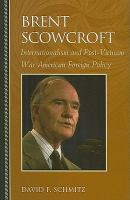 Cover image for Brent Scowcroft internationalism and post-Vietnam war American foreign policy