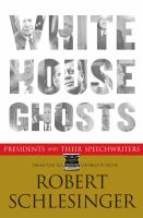 Cover image for White House ghosts : presidents and their speechwriters