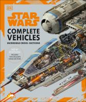 Cover image for Star Wars complete vehicles : incredibile cross-sections