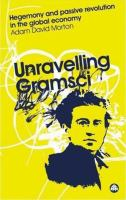 Cover image for Unravelling Gramsci hegemony and passive revolution in the global political economy
