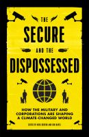 Cover image for The secure and the dispossessed  how the military and corporations are shaping a climate-changed world