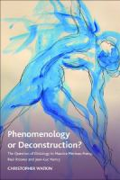 Cover image for Phenomenology or deconstruction? the question of ontology in Maurice Merleau-Ponty, Paul Ricoeur, and Jean-Luc Nancy