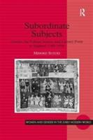 Cover image for Subordinate subjects  gender, the political nation, and literary form in England, 1588-1688