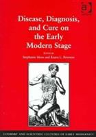 Cover image for Disease, diagnosis, and cure on the early modern stage