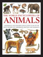 Cover image for The world encyclopedia of animals : a reference and identification guide to 840 of the most significant amphibians, reptiles and mammals