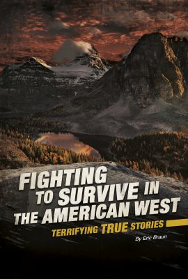 Cover image for Fighting to survive in the American West : terrifying true stories