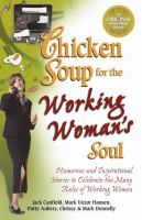 Cover image for Chicken soup for the working woman's soul : humorous and inspirational stories to celebrate the many roles of working women