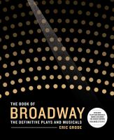 Cover image for The book of Broadway  the definitive plays and musicals