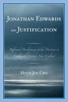 Cover image for Jonathan Edwards on justification reformed development of the doctrine in eighteenth-century New England