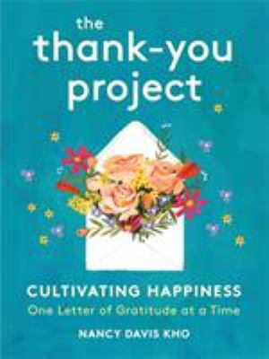 Cover image for The thank-you project : cultivating happiness one letter of gratitude at a time