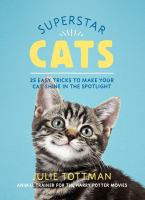 Cover image for Superstar cats : 25 easy tricks to make your cat shine in the spotlight