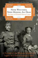 Imagen de portada para None wounded, none missing, all dead  the story of Elizabeth Bacon Custer