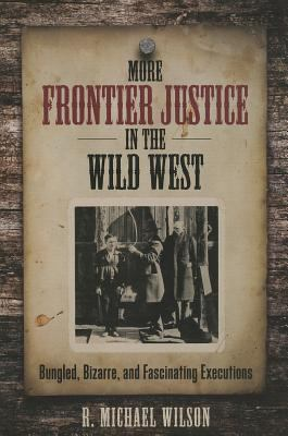 Cover image for More frontier justice in the Wild West : bungled, bizarre, and fascinating executions