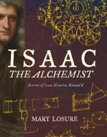 Cover image for Isaac the alchemist : secrets of Isaac Newton, reveal'd