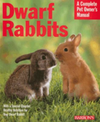 Cover image for Dwarf rabbits : everything about selection, care, nutrition, and behavior