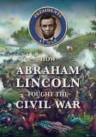 Cover image for How Abraham Lincoln fought the Civil War