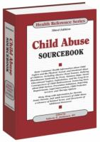Cover image for Child abuse sourcebook basic consumer health information about child neglect and the physical, sexual, and emotional abuse of children, including abusive head trauma, bullying, Munchausen syndrome by proxy, statutory rape, incest, educational neglect, exploitation, and the long-term consequences of child maltreatment, featuring facts about risk factors, prevention initiatives, reporting requirements, legal interventions, child protective services, and therapy options : along with information for parents, foster parents, and adult survivors of child abuse, a glossary of related terms, and directories of additional resources