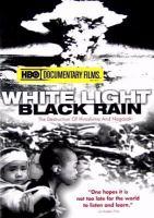 Cover image for White light, black rain the destruction of Hiroshima and Nagasaki