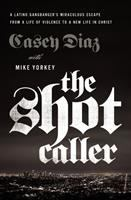 Cover image for The shot caller : a Latino gangbanger's miraculous escape from a life of violence to a new life in Christ