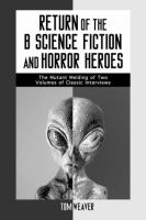Cover image for Return of the B science fiction and horror heroes : the mutant melding of two volumes of classic interviews