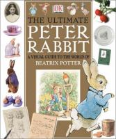 Cover image for The ultimate Peter Rabbit : a visual guide to the world of Beatrix Potter