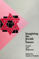 Cover image for Imagining the Jewish future essays and responses