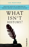 Cover image for What isn't history?  selected articles and speeches on writing history and historical fiction