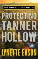 Cover image for Protecting Tanner Hollow : four romantic suspense novellas