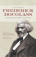 Cover image for In the words of Frederick Douglass  quotations from liberty's champion