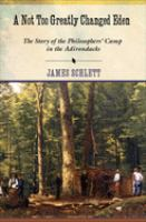 Cover image for A not too greatly changed Eden  the story of the Philosophers' Camp in the Adirondacks
