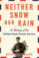 Cover image for Neither snow nor rain : a history of the United States Postal Service