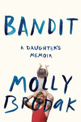 Cover image for Bandit : a daughter's memoir