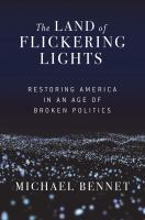 Cover image for The land of flickering lights : restoring America in an age of broken politics