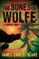 Cover image for The bones of Wolfe : a border noir