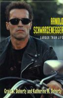 Cover image for Arnold Schwarzenegger : larger than life