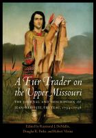 Cover image for A fur trader on the Upper Missouri  the journal and description of Jean-Baptiste Truteau, 1794-1796