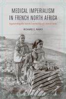 Cover image for Medical imperialism in French North Africa regenerating the Jewish community of colonial Tunis