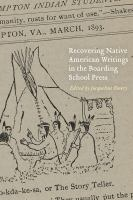 Cover image for Recovering Native American writings in the boarding school press