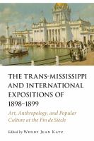 Cover image for The Trans-Mississippi and International Expositions of 1898-1899  art, anthropology, and popular culture at the fin de siècle