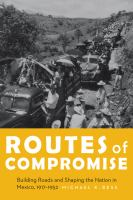 Cover image for Routes of compromise :  building roads and shaping the nation in Mexico, 1917-1952