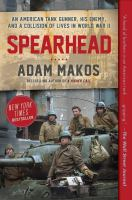 Cover image for Spearhead an american tank gunner, his enemy, and a collision of lives in world war ii.