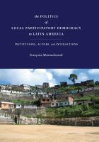 Cover image for The politics of local participatory democracy in Latin America  institutions, actors, and interactions