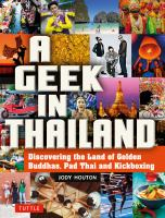 Cover image for A geek in Thailand  discovering the land of golden buddhas, pad Thai and kickboxing