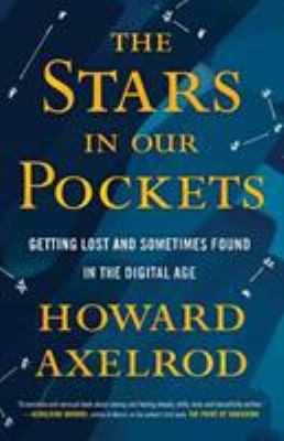 Cover image for The stars in our pockets : getting lost and sometimes found in the digital age