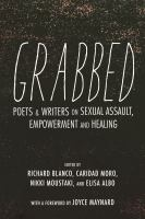 Cover image for Grabbed : poets & writers on sexual assault, empowerment & healing